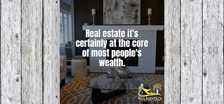 Real Estate Its Certainly At The Core Of Most Peoples Wealth