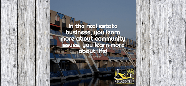 In The Real Estate Business You Learn More About Community Issues You Learn More About Life