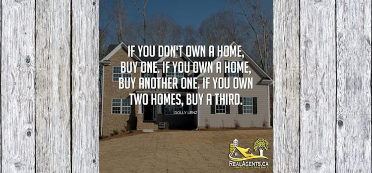 Don't Own A Home? Buy One. If You Own A Home, Buy Another!